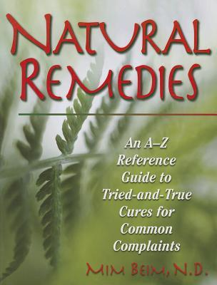 Natural Remedies : An A-Z Reference Guide to Tried-And-True Cures for Common Complaints