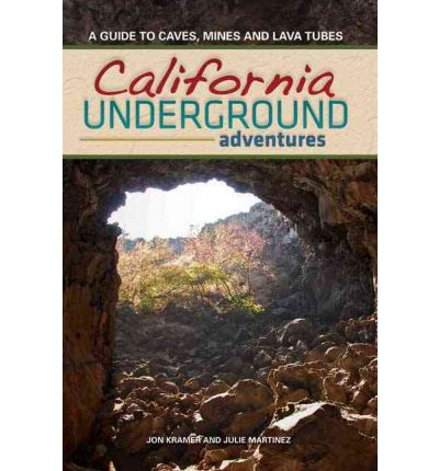 California Underground : A Guide to Caves, Mines and Lava Tubes