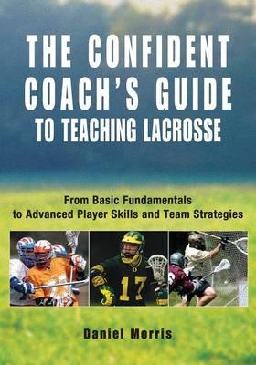 Confident Coach's Guide to Teaching Lacrosse