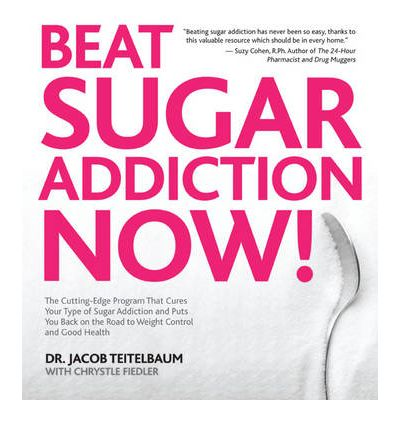 Beat Sugar Addiction Now! : The Cutting-Edge Programme That Cures Your Type of Sugar Addiction and Puts You Back on the Road to Weight Control and Good Health