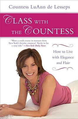 Class with the Countess : How to Live with Elegance and Flair