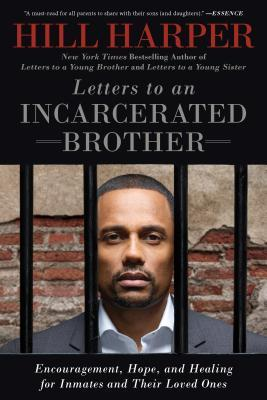 Letters to an Incarcerated Brother : Encouragement, Hope, and Healing for Inmates and Their Loved Ones