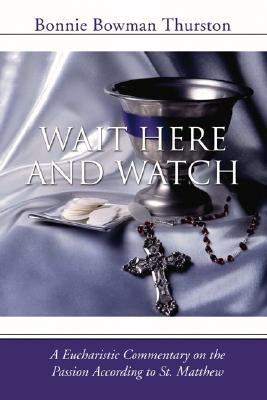 Wait Here and Watch : A Commentary on the Passion According to St. Matthew