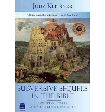 Subversive Sequels in the Bible : How Biblical Stories Mine and Undermine Each Other
