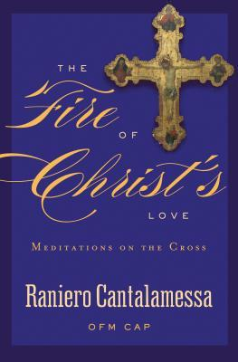 The Fire of Christ's Love : Meditations on the Cross