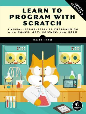 Learn to Program with Scratch - A Visual Introduction to Programming with Games, Art, Science, and Math