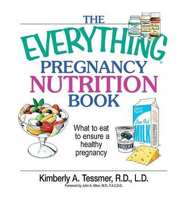 The Everything Pregnancy Nutrition Book : What to Eat to Ensure a Healthy Pregnancy