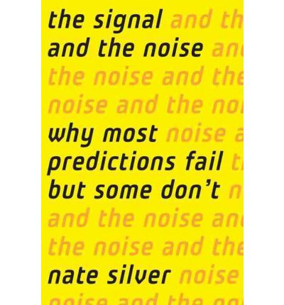 The Signal and the Noise : Why So Many Predictions Fail - But Some Don't