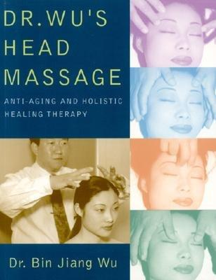 Dr. Wu's Head Massage : Anti-Aging and Holisitic Healing Therapy