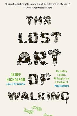 The Lost Art of Walking : The History, Science, and Literature of Pedestrianism