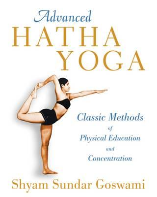 Advanced Hatha Yoga : Classic Methods of Physical Education and Concentration