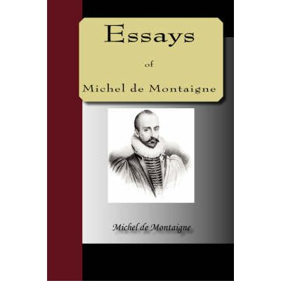 essays by montaigne Book digitized by google from the library of the university of michigan and uploaded to the internet archive by user tpb.
