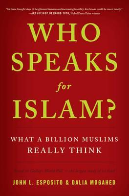 Who Speaks for Islam? : What a Billion Muslims Really Think
