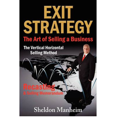 Kostenloser Download von Büchern im PDF-Format Exit Strategy : The Art of Selling a Business: The Vertical Horizontal Selling Method by Sheldon Manheim FB2 1595942912