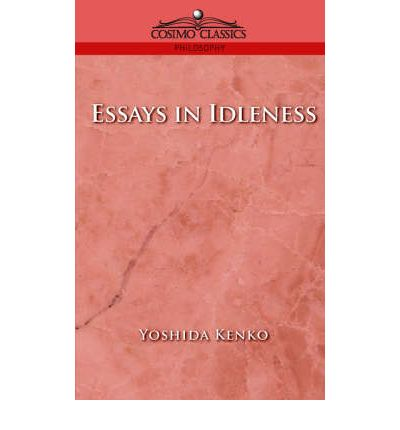 essay in idleness kenko Buy essays in idleness by yoshida kenko (isbn: 9781596050624) from  amazon's book store everyday low prices and free delivery on eligible orders.