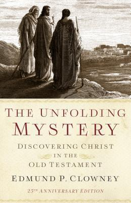 The Unfolding Mystery (2D. Ed.) : Discovering Christ in the Old Testament