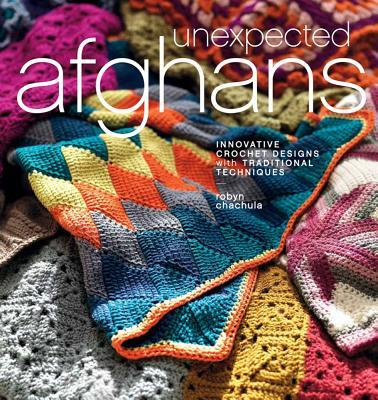Unexpected Afghans: Innovative Crochet Designs with Traditional Techniques