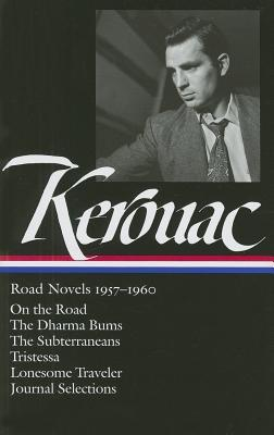 Jack Kerouac: Road Novels 1957-1960 : On the Road/The Dharma Bums/The Subterraneans/Tristessa/Lonesome Traveler/From the Journals 1949-1954