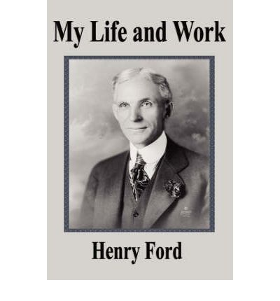 an analysis of the book my life and work by henry ford My life and work henry ford 91 i enjoyed reading the history aspect and mr henry ford has many strong this book reveal just how industrous a man henry ford.