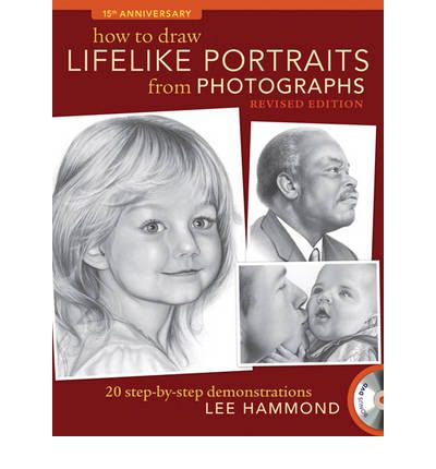 How to Draw Lifelike Portraits from Photographs : 20 Step-by-Step Demonstrations