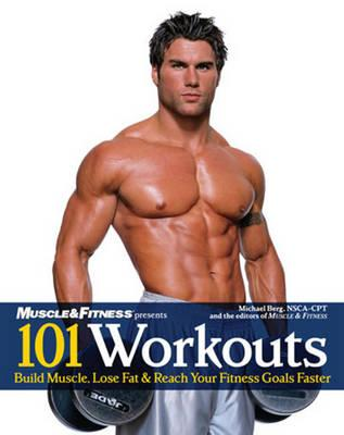 101 Workouts for Men : Build Muscle, Lose Fat & Reach Your Fitness Goals Faster