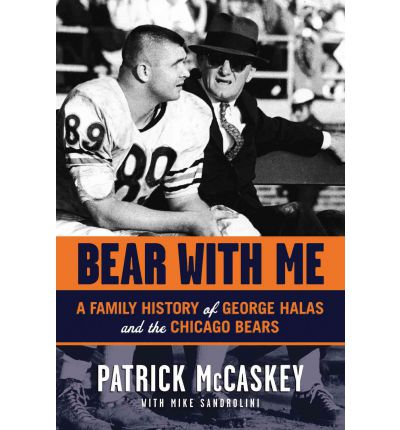 Bear with Me : A Family History of George Halas and the Chicago Bears