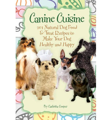 Canine Cuisine  Natural Dog Food Treat Recipes