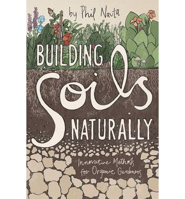 Building Soils Naturally : Innovative Methods for Organic Gardeners