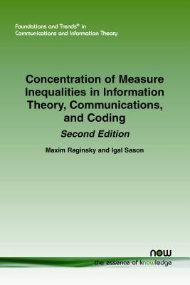 Concentration of Measure Inequalities in Information Theory, Communications and Coding