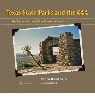 Texas State Parks and the CCC : The Legacy of the Civilian Conservation Corps
