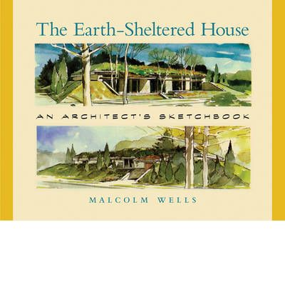 The Earth-Sheltered House : An Architect's Sketchbook