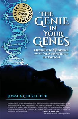 The Genie in Your Genes : Epigenetic Medicine and the New Biology of Intention