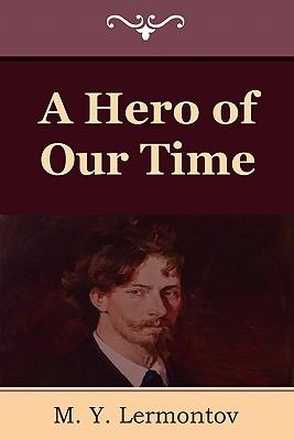 an overview of the novel a hero of our time by mikhail lermontov Discover librarian-selected research resources on mikhail lermontov from the   a hero of our time by mikhail yurevich lermontov philip longworth new.