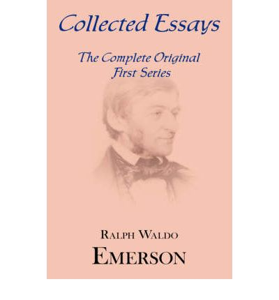 the collected essays of ralph waldo emerson Essays ralph waldo emerson,  the collected works of ralph waldo emerson,  the poetry notebooks of ralph waldo emerson, 1986 (edited by ralph h orth et al.