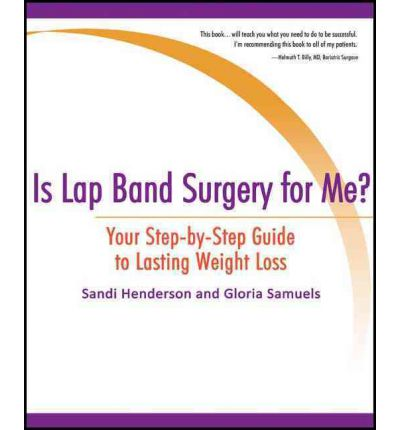 Is Lap Band Surgery for Me? : Your Step-By-Step Guide to Lasting Weight Loss