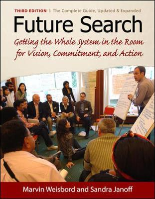 Future Search : Getting the Whole System in the Room for Vision, Commitment, and Action