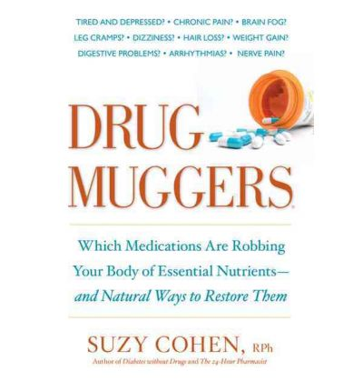 Drug Muggers : How to Keep Your Medicine from Stealing the Life Out of You