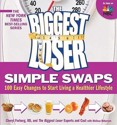 The Biggest Loser Simple Swaps : 100 Easy Changes to Start Living a Healthier Lifestyle