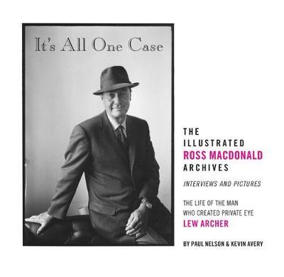 It's All One Case: The Illustrated Ross Macdonald Archives
