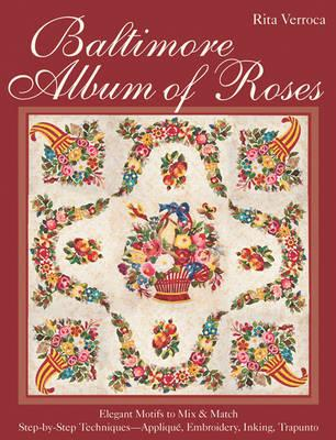 Baltimore Album of Roses : Elegant Motifs to Mix & Match  Step-by-Step Techniques - Applique, Embroidery, Inking, Trapunto