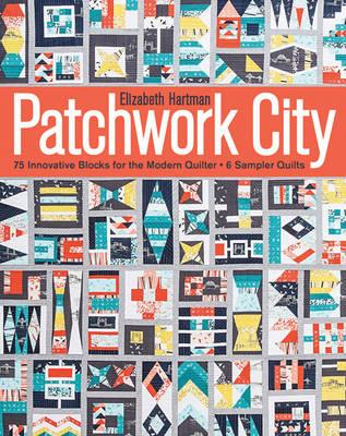 Patchwork City : 75 Innovative Blocks for the Modern Quilter