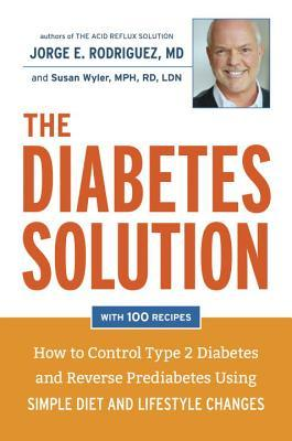 The Diabetes Solution : How to Conquer Type 2 Diabetes and Reverse Prediabetes Using Simple Diet and Lifestyle Changes - Featuring the Latest Medical Science!
