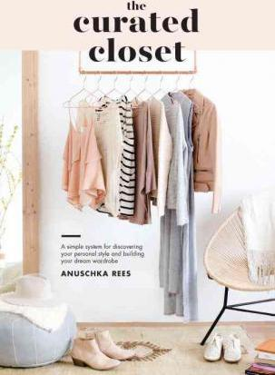 Curated Closet : A Simple System for Discovering Your Personal Style and Building the Perfect Wardrobe