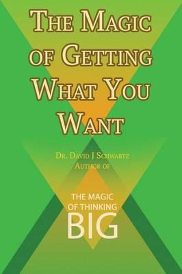 The Magic Of Getting What You Want By David J Schwartz border=