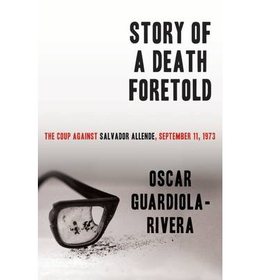 Story of a Death Foretold : The Coup Against Salvador Allende, September 11, 1973