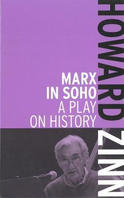 a study of marx in soho a play on history by howard zinn Howard zinn: the people's historian its great achievement has been not only to make the study of history palatable in zinn wrote three plays: marx in soho.