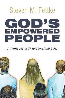 God's Empowered People : A Pentecostal Theology of the Laity