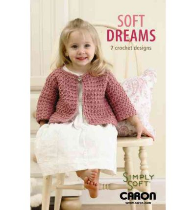 Soft Dreams : 7 Crochet Designs