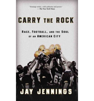 Carry the Rock : Race, Football, and the Soul of an American City