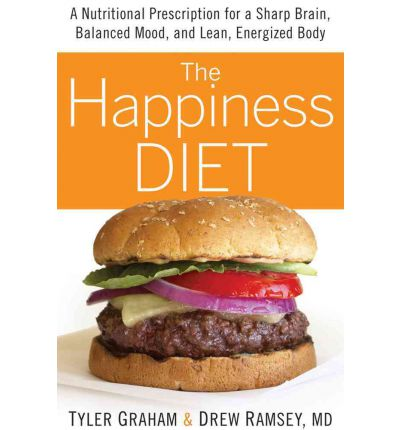 The Happiness Diet : A Nutritional Prescription for a Sharp Brain, Balanced Mood, and Lean, Energized Body